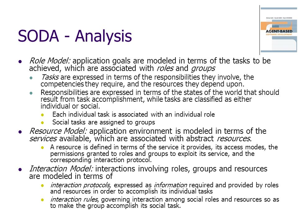 SODA - Analysis Role Model: application goals are modeled in terms of the tasks to be achieved, which are associated with roles and groups.