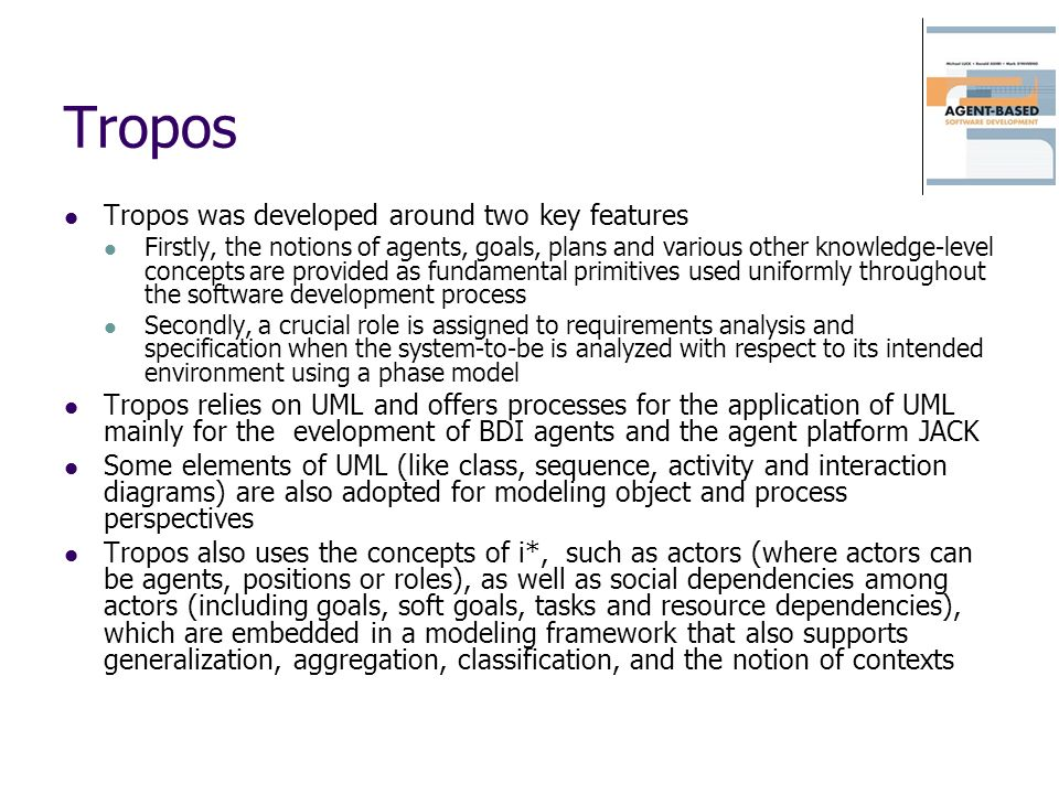 Tropos Tropos was developed around two key features
