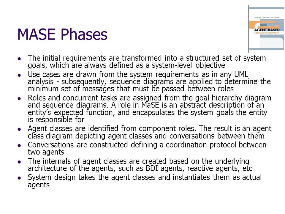 MASE Phases The initial requirements are transformed into a structured set of system goals, which are always defined as a system-level objective.