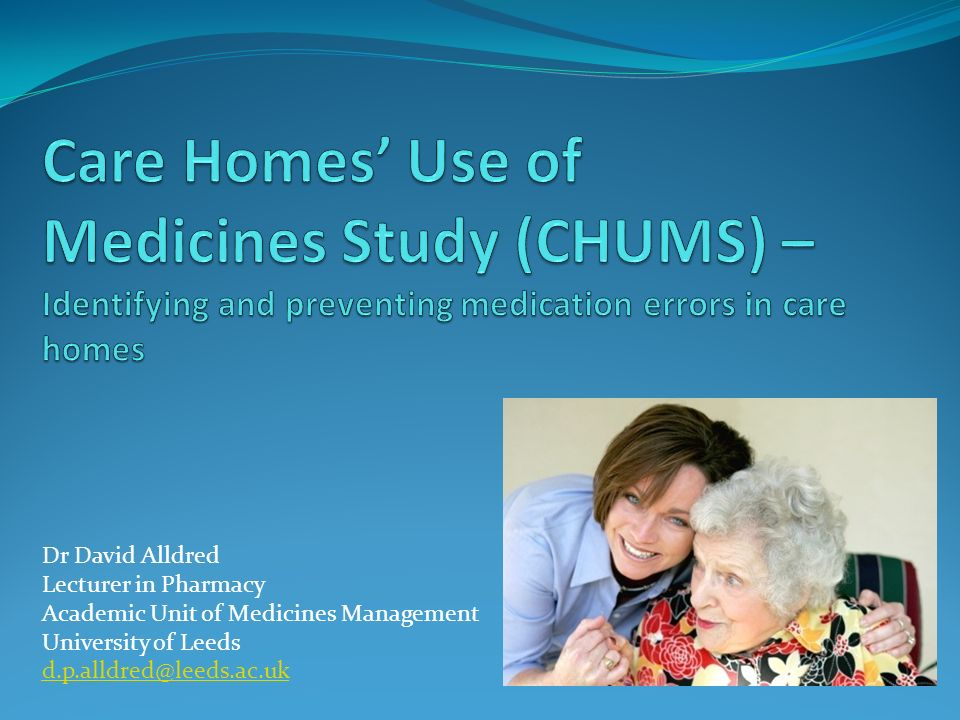 Care Homes' Use of Medicines Study (CHUMS) – Identifying and preventing medication errors in care homes