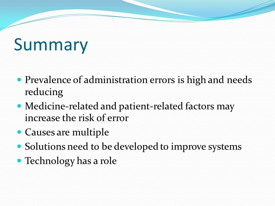 Summary Prevalence of administration errors is high and needs reducing