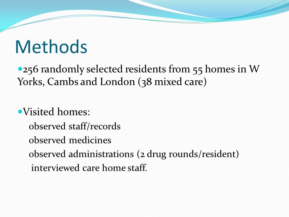 Methods 256 randomly selected residents from 55 homes in W Yorks, Cambs and London (38 mixed care) Visited homes: