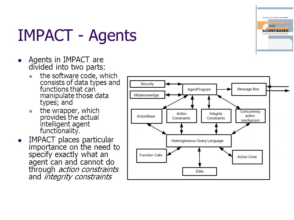 IMPACT - Agents Agents in IMPACT are divided into two parts: