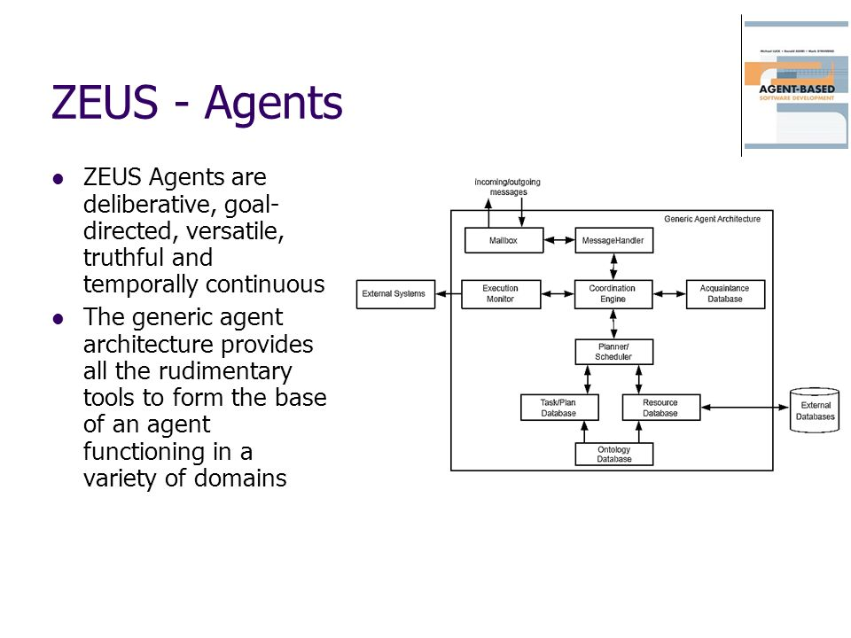 ZEUS - Agents ZEUS Agents are deliberative, goal-directed, versatile, truthful and temporally continuous.