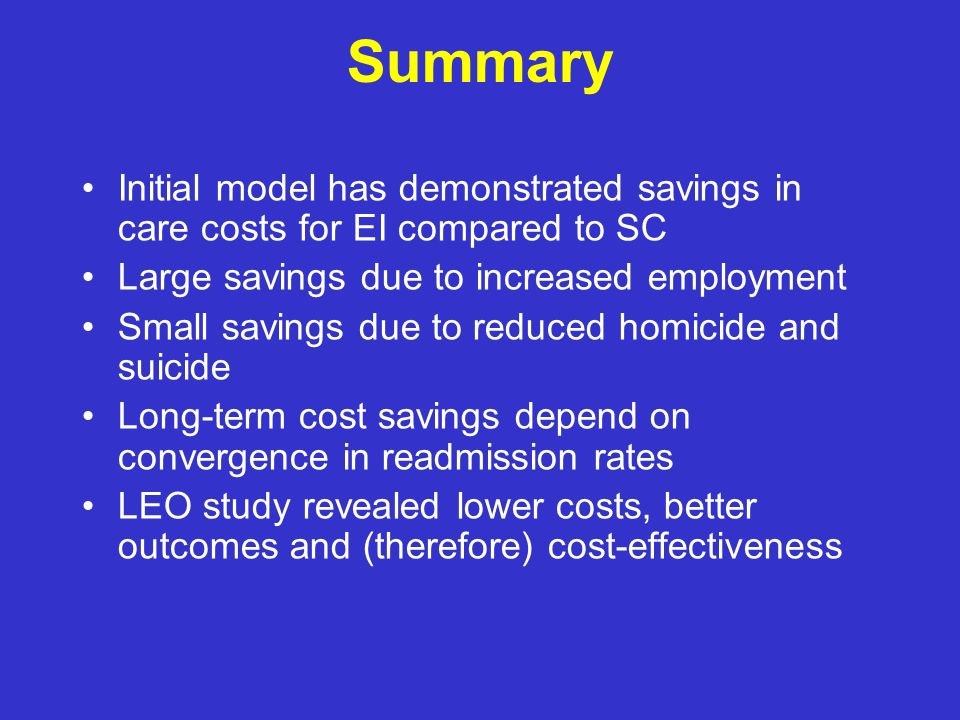 Summary Initial model has demonstrated savings in care costs for EI compared to SC. Large savings due to increased employment.