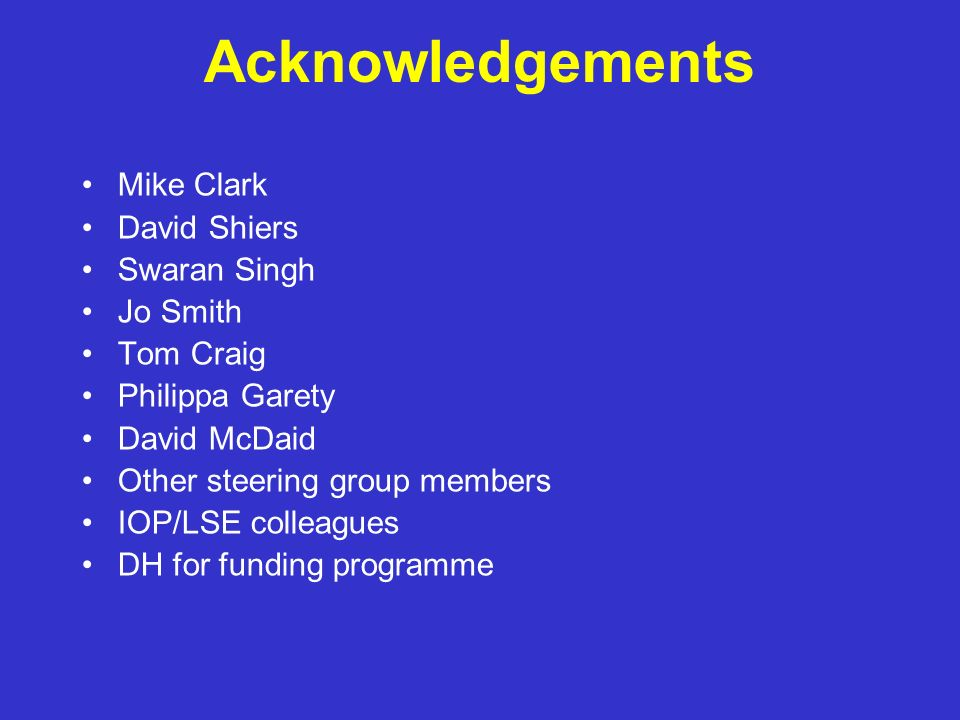 Acknowledgements Mike Clark David Shiers Swaran Singh Jo Smith