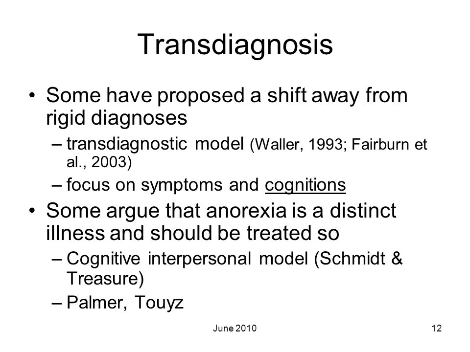 Transdiagnosis Some have proposed a shift away from rigid diagnoses