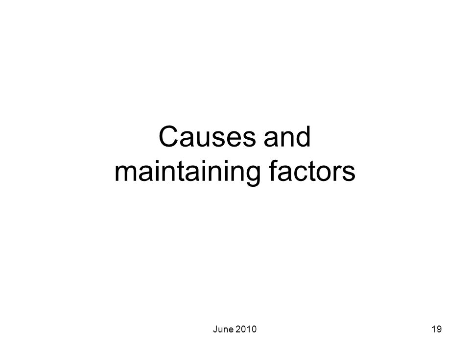 Causes and maintaining factors
