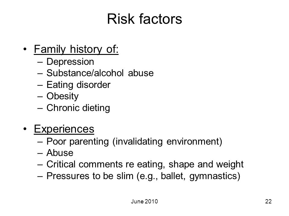 Risk factors Family history of: Experiences Depression