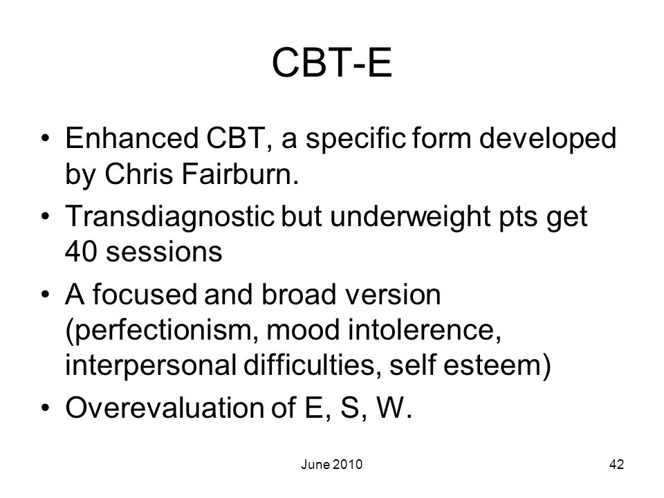 CBT-E Enhanced CBT, a specific form developed by Chris Fairburn.