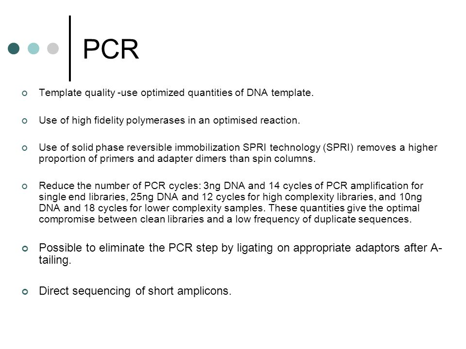 PCR Template quality -use optimized quantities of DNA template. Use of high fidelity polymerases in an optimised reaction.