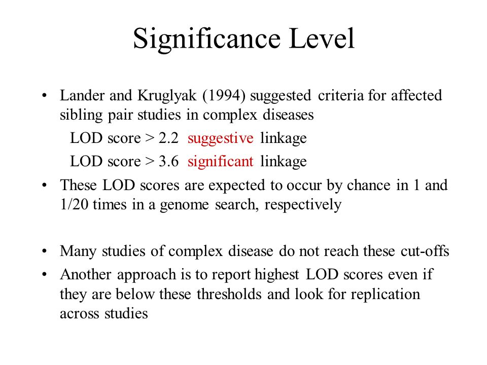 Significance Level Lander and Kruglyak (1994) suggested criteria for affected sibling pair studies in complex diseases.
