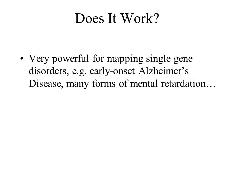 Does It Work. Very powerful for mapping single gene disorders, e.g.