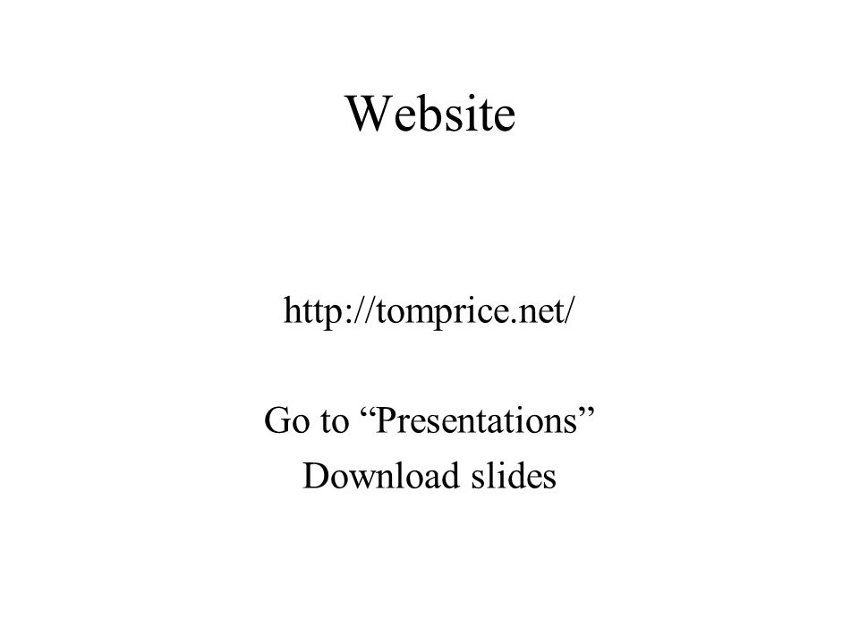 Website http://tomprice.net/ Go to Presentations Download slides