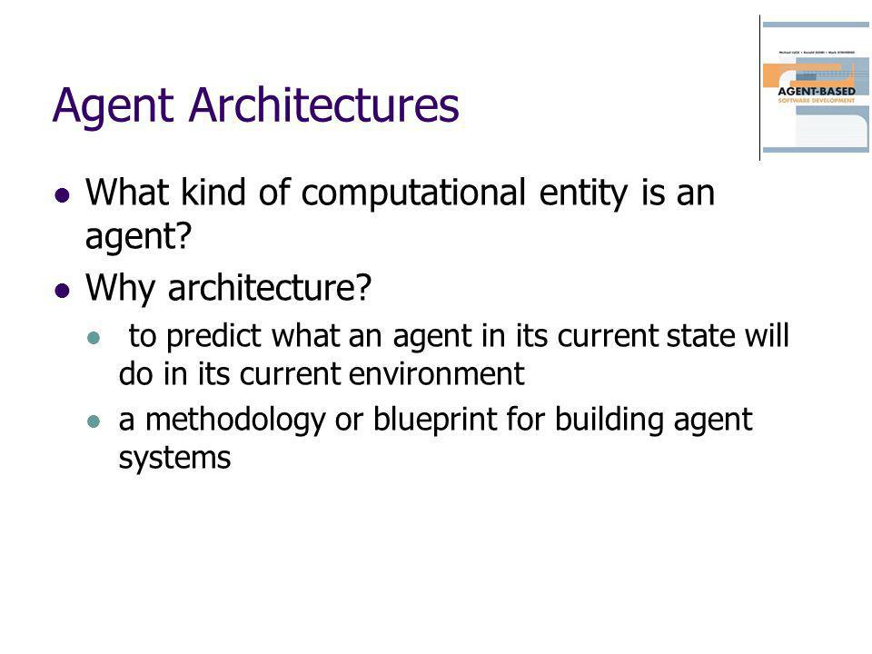 Agent Architectures What kind of computational entity is an agent