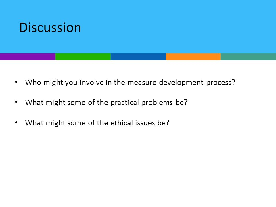 Discussion Who might you involve in the measure development process