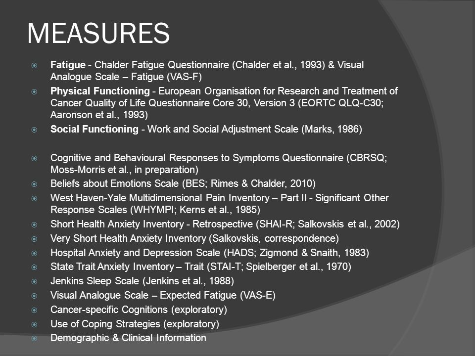 MEASURES Fatigue - Chalder Fatigue Questionnaire (Chalder et al., 1993) & Visual Analogue Scale – Fatigue (VAS-F)