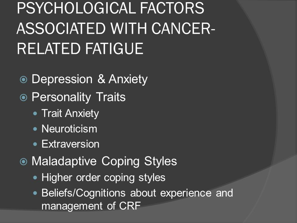 PSYCHOLOGICAL FACTORS ASSOCIATED WITH CANCER-RELATED FATIGUE