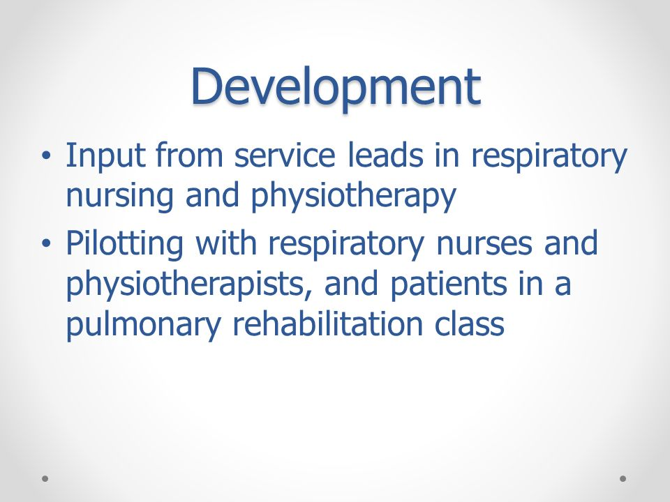 DevelopmentInput from service leads in respiratory nursing and physiotherapy.