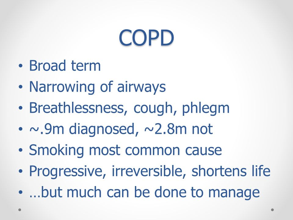 COPD Broad term Narrowing of airways Breathlessness, cough, phlegm