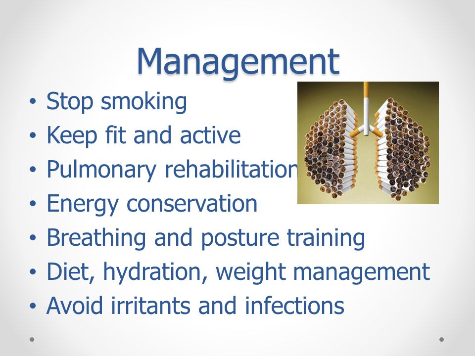 Management Stop smoking Keep fit and active Pulmonary rehabilitation