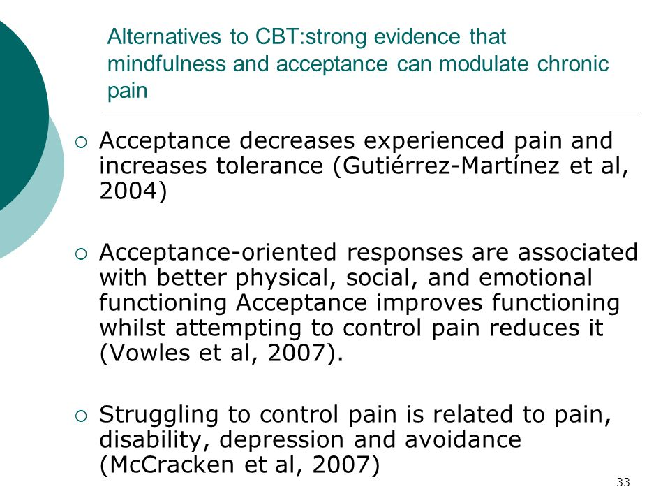Alternatives to CBT:strong evidence that mindfulness and acceptance can modulate chronic pain