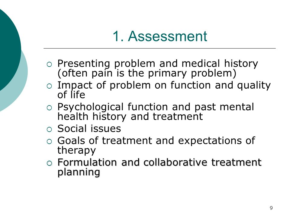 1. Assessment Presenting problem and medical history (often pain is the primary problem) Impact of problem on function and quality of life.