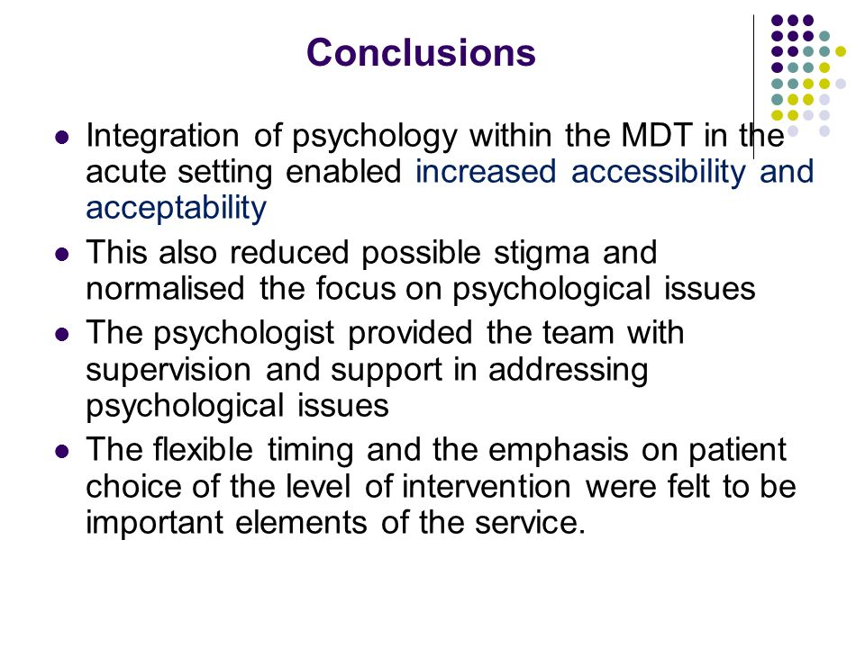 Conclusions Integration of psychology within the MDT in the acute setting enabled increased accessibility and acceptability.