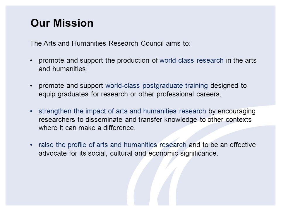 Our Mission The Arts and Humanities Research Council aims to: