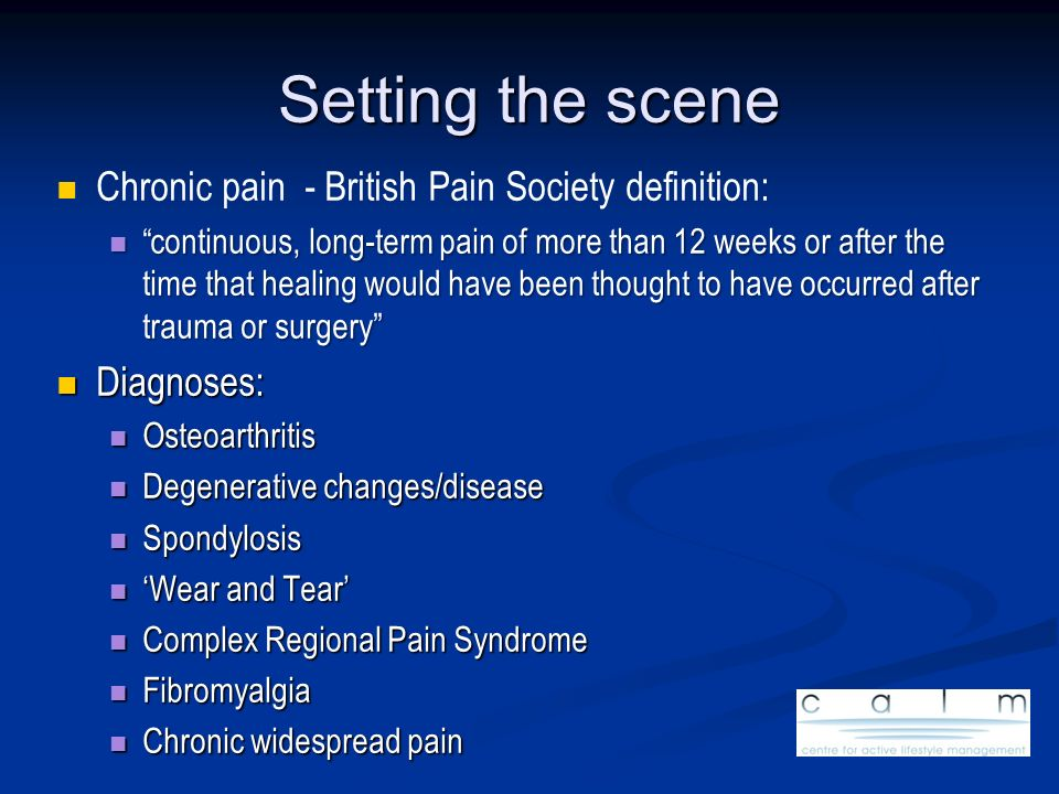 Setting the scene Chronic pain - British Pain Society definition: