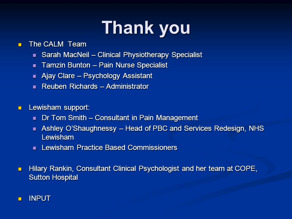 Thank you The CALM Team. Sarah MacNeil – Clinical Physiotherapy Specialist. Tamzin Bunton – Pain Nurse Specialist.