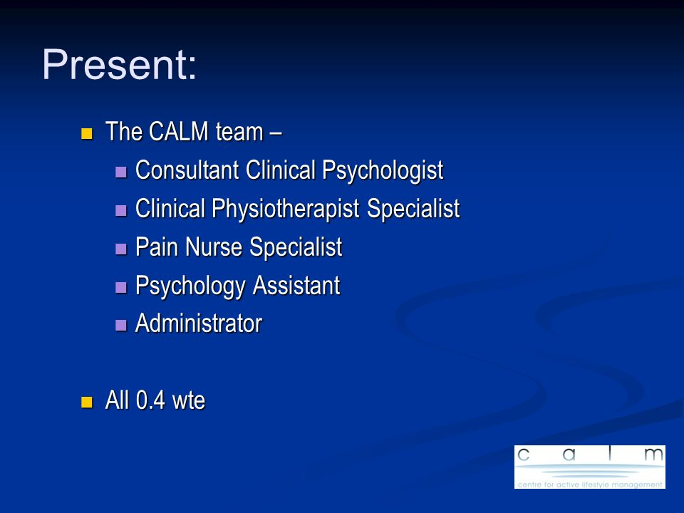 Present: The CALM team – Consultant Clinical Psychologist