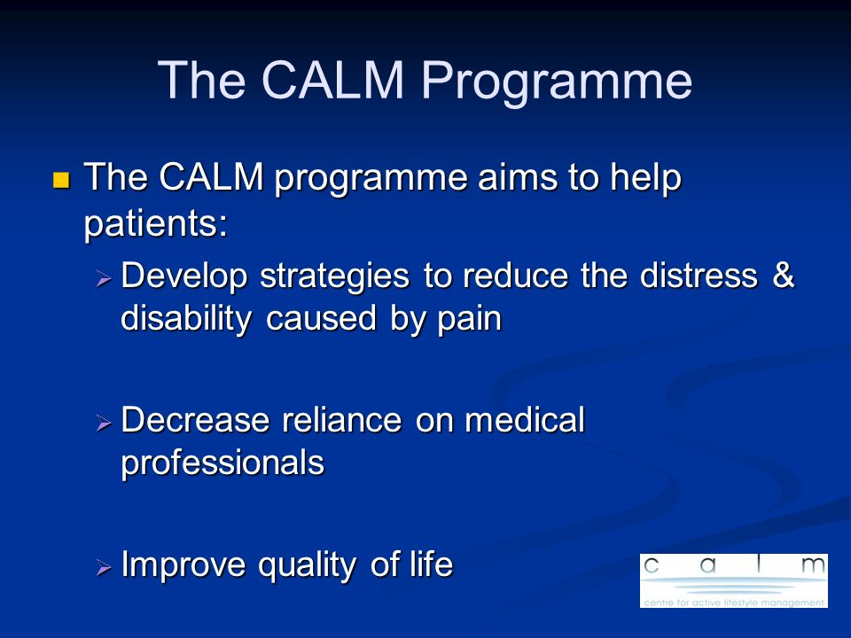 The CALM Programme The CALM programme aims to help patients: