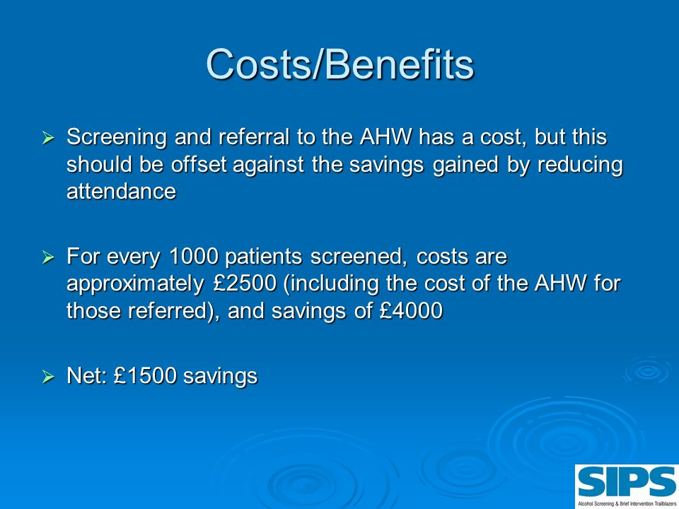 Costs/Benefits Screening and referral to the AHW has a cost, but this should be offset against the savings gained by reducing attendance.