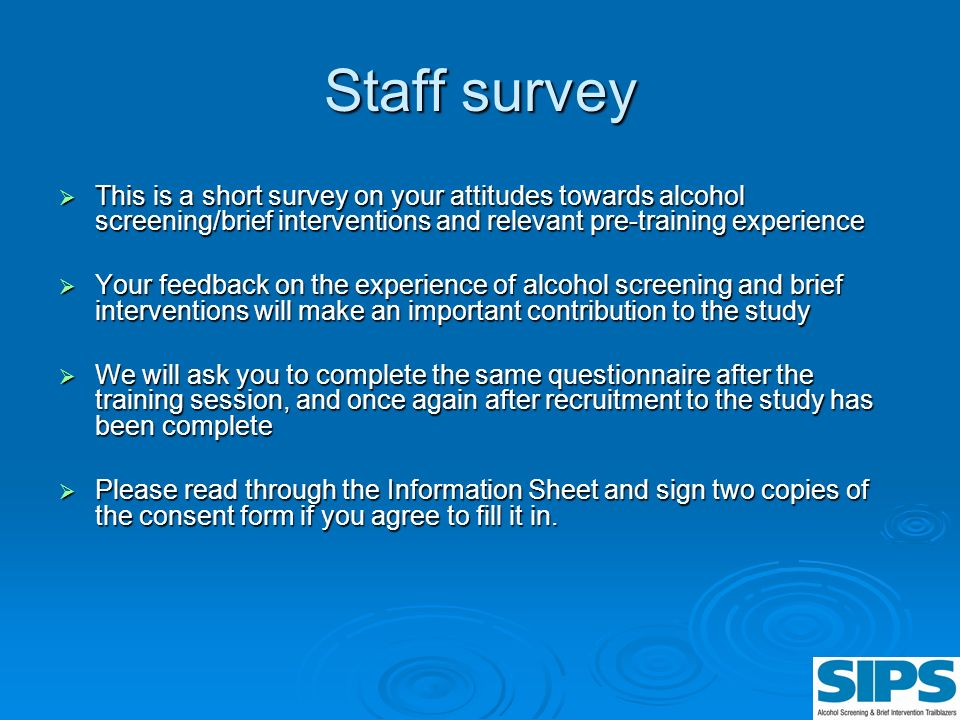 Staff survey This is a short survey on your attitudes towards alcohol screening/brief interventions and relevant pre-training experience.