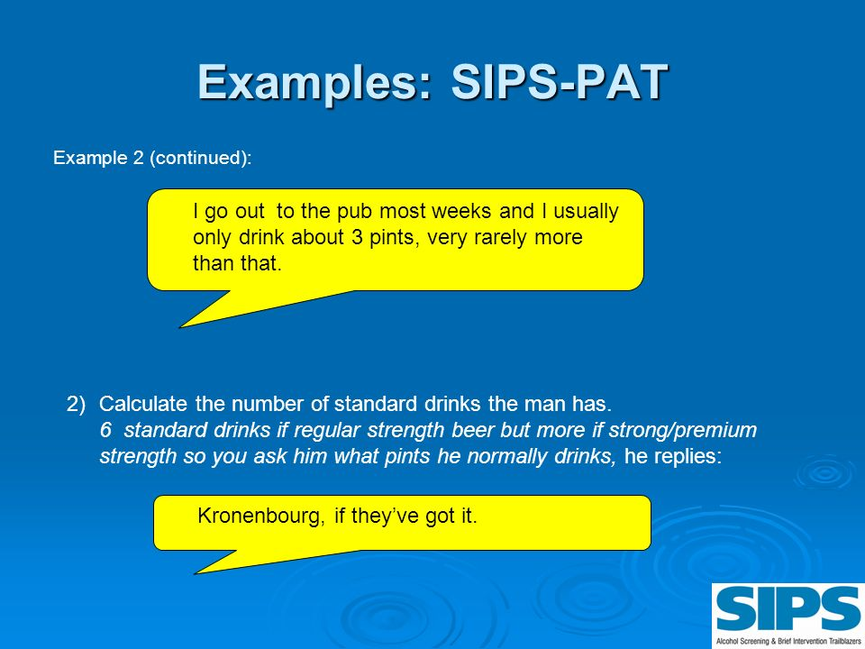 Examples: SIPS-PAT Example 2 (continued): I go out to the pub most weeks and I usually only drink about 3 pints, very rarely more than that.