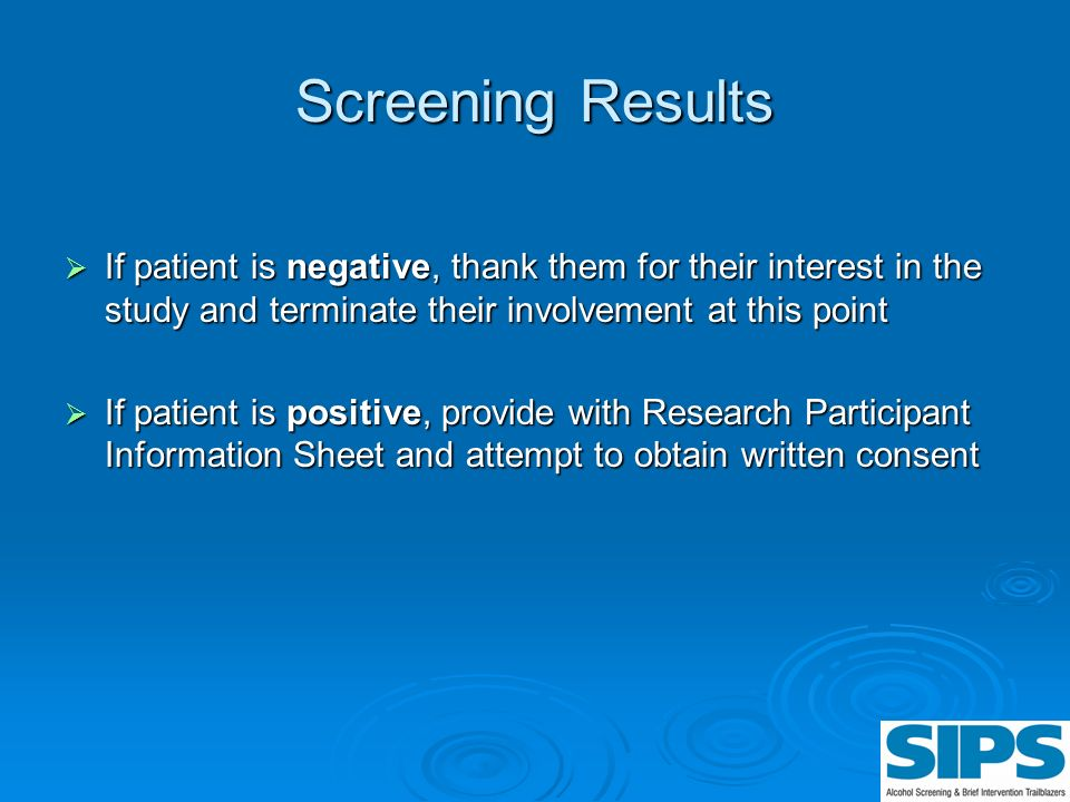 Screening Results If patient is negative, thank them for their interest in the study and terminate their involvement at this point.