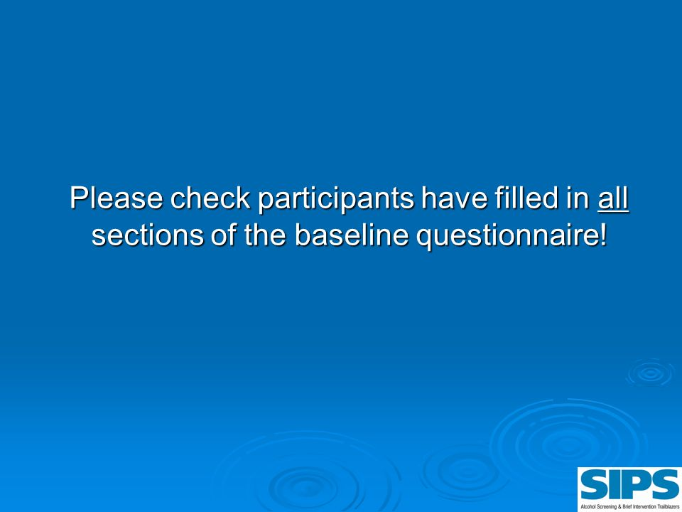 Please check participants have filled in all sections of the baseline questionnaire!