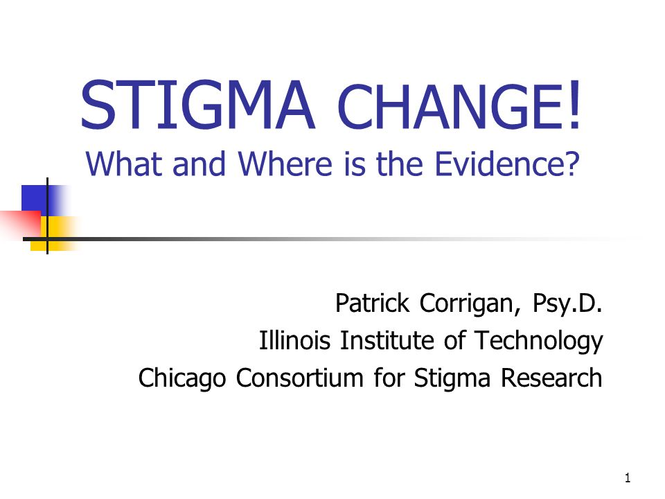 STIGMA CHANGE! What and Where is the Evidence