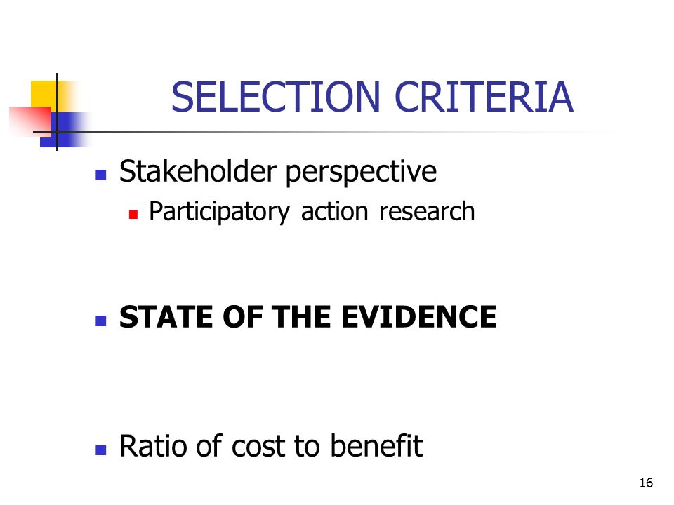 SELECTION CRITERIA Stakeholder perspective STATE OF THE EVIDENCE