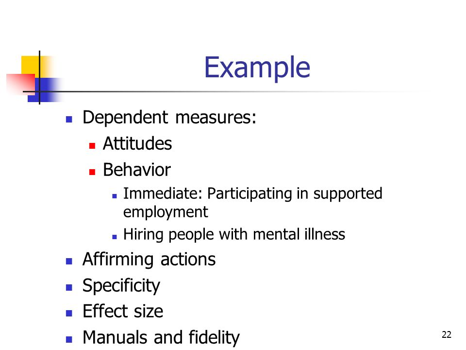 Example Dependent measures: Attitudes Behavior Affirming actions
