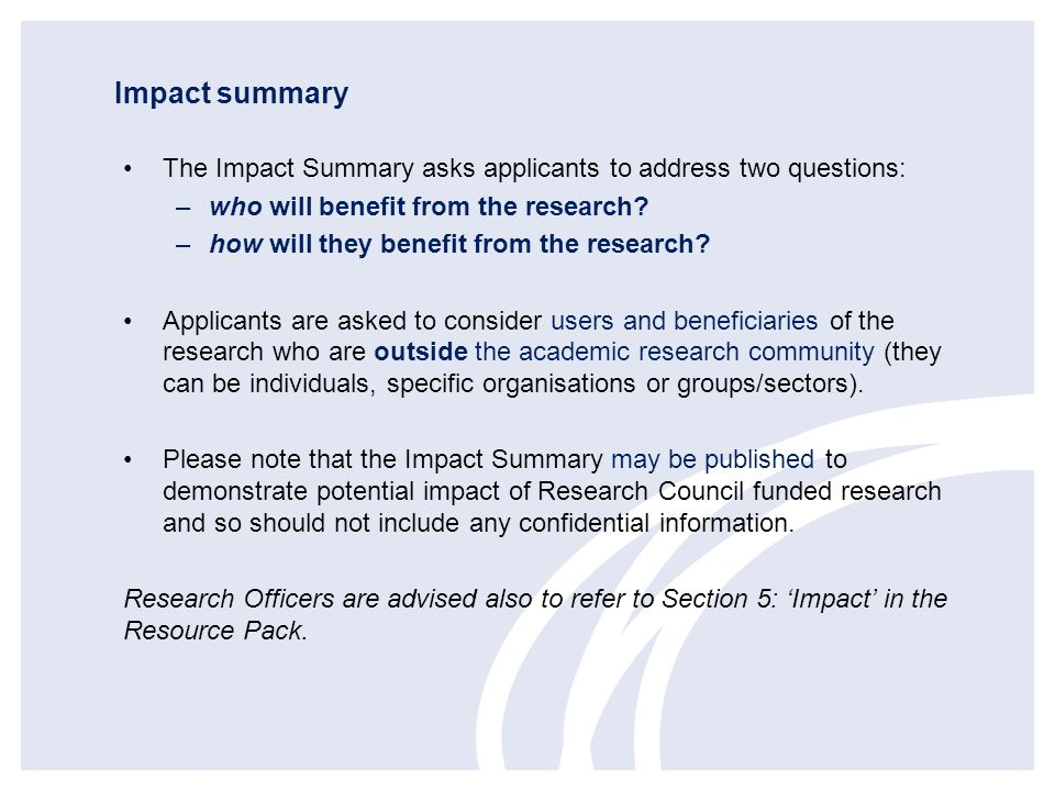 Impact summary The Impact Summary asks applicants to address two questions: who will benefit from the research