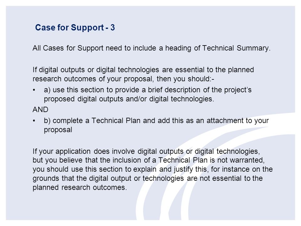 Case for Support - 3 All Cases for Support need to include a heading of Technical Summary.