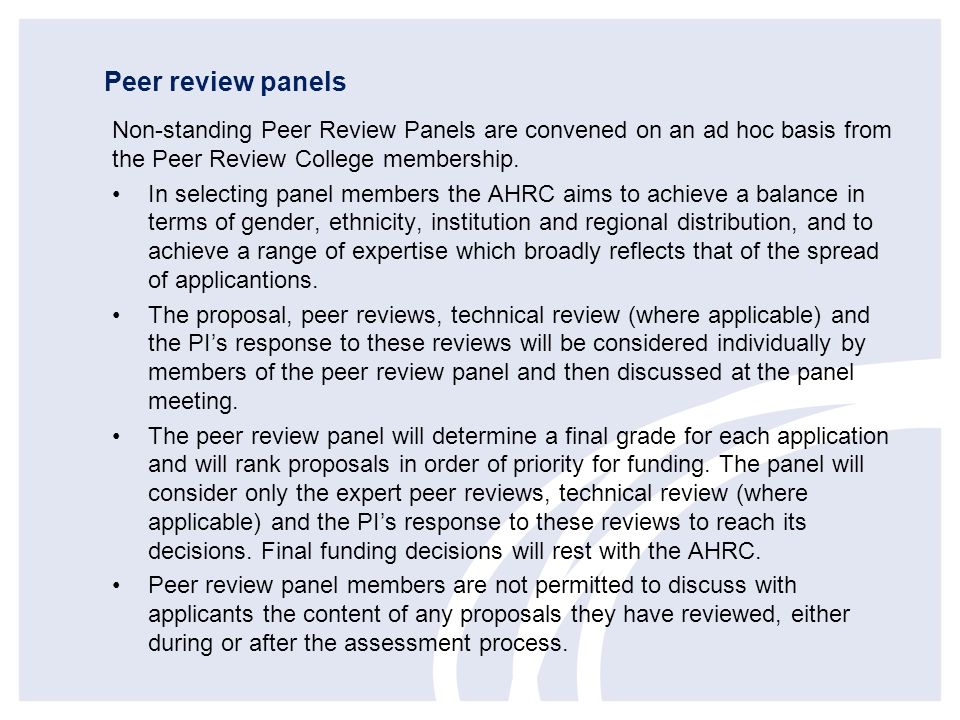 Peer review panels Non-standing Peer Review Panels are convened on an ad hoc basis from the Peer Review College membership.