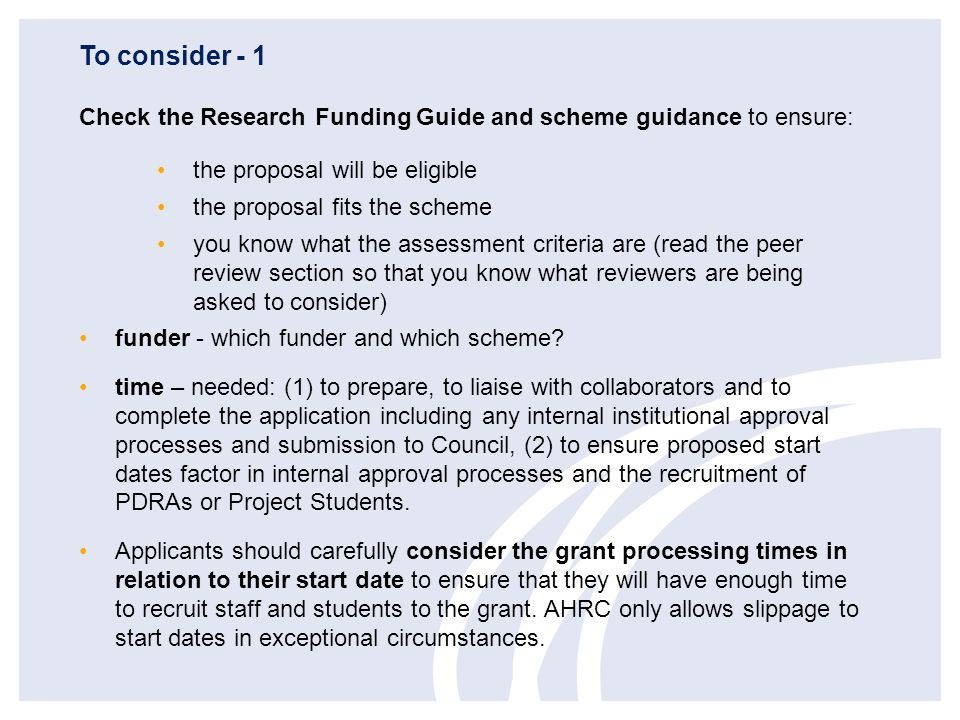 To consider - 1 Check the Research Funding Guide and scheme guidance to ensure: the proposal will be eligible.