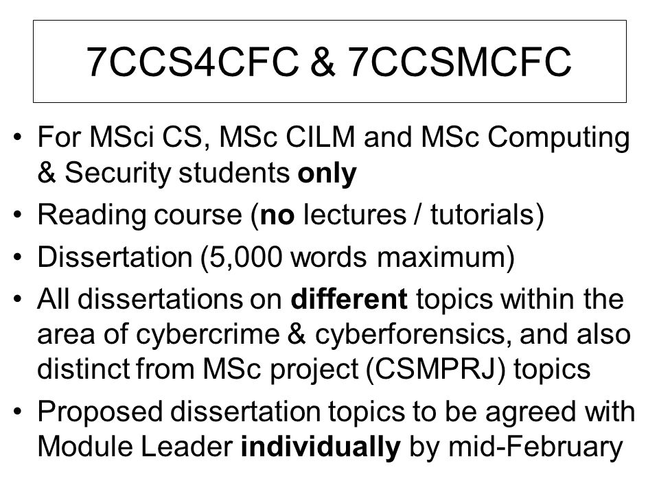 7CCS4CFC & 7CCSMCFC For MSci CS, MSc CILM and MSc Computing & Security students only. Reading course (no lectures / tutorials)