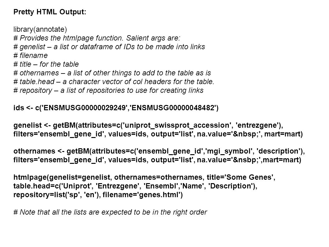 Pretty HTML Output: library(annotate)‏ # Provides the htmlpage function. Salient args are: