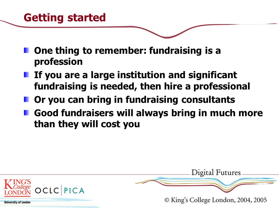 Getting started One thing to remember: fundraising is a profession