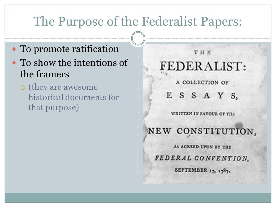 purpose of the federalist papers Document file, for any purpose, and in any way does so at his or her own risk neither the pennsylvania state university nor jim manis,  the federalist papers.