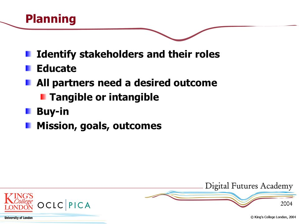 Planning Identify stakeholders and their roles Educate